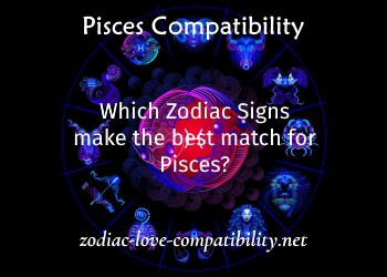 What Zodiac Signs are Compatible with Pisces?