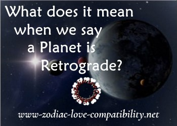 What does it mean in Astrology when we say a Planet is Retrograde?