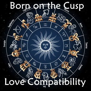 born on the cusp love compatibility