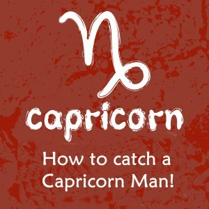 How to Catch a Capricorn Man!